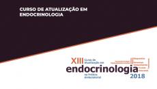 XIII Curso de Atualização em Endocrinologia na Prática Ambulatorial 2018